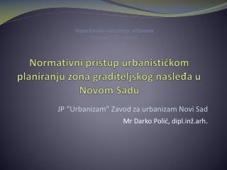 Normativni pristup urbanističkom planiranju zona graditeljskog nasleđa u Novom Sadu