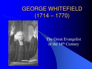 GEORGE WHITEFIELD (1714 – 1770)