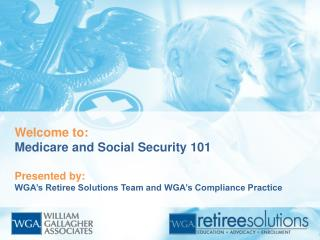 Welcome to: Medicare and Social Security 101 Presented by: