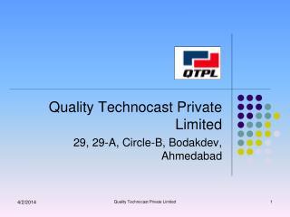 Quality Technocast Private Limited 29, 29-A, Circle-B, Bodakdev, Ahmedabad
