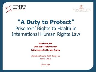 """A Duty to Protect"" Prisoners' Rights to Health in  International  Human Rights Law"
