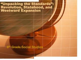 """Unpacking the Standards"": Revolution, Statehood, and  Westward Expansion"