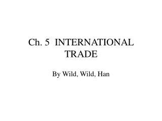Ch. 5  INTERNATIONAL TRADE
