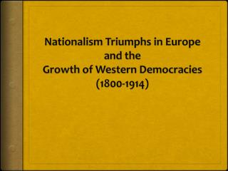 Nationalism Triumphs in Europe and the Growth of Western Democracies   (1800-1914 )