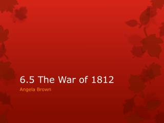 6.5 The War of 1812