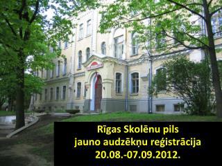 Rīgas Skolēnu pils jauno audzēkņu reģistrācija 20.08.-07.09.2012.
