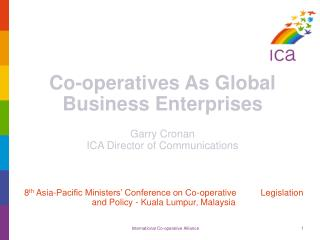 Co-operatives As Global Business Enterprises Garry Cronan  ICA Director of Communications