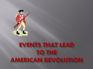 Events that Lead  to the  American Revolution