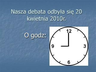 Nasza debata odbyła się 20 kwietnia 2010r.