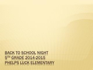 Back to School Night 5 th  Grade 2014-2015 Phelps Luck Elementary