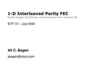 1-D Interleaved Parity FEC draft-begen-fecframe-interleaved-fec-scheme-00 IETF 72 – July 2008