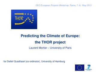 Predicting the Climate of Europe: the THOR project Laurent Mortier � University of Paris