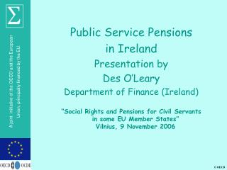 Public Service Pensions in Ireland Presentation by Des O'Leary Department of Finance (Ireland)