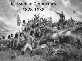 Jacksonian Democracy 1828-1838