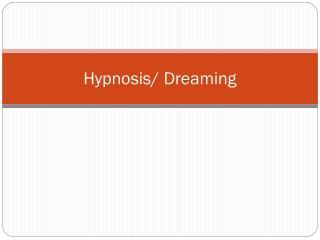 Hypnosis/ Dreaming