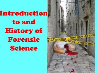 Introduction  to and  History of Forensic  Science