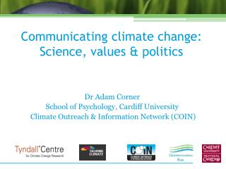 Communicating climate change: Science, values & politics