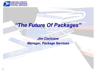 """The Future Of Packages"" Jim Cochrane Manager, Package Services"