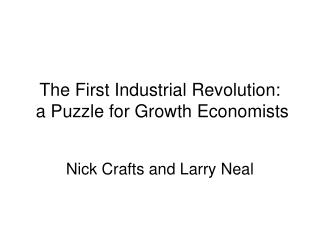 The First Industrial Revolution:  a Puzzle for Growth Economists