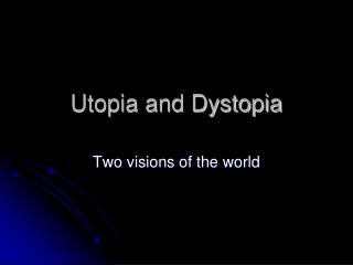 Utopia and Dystopia