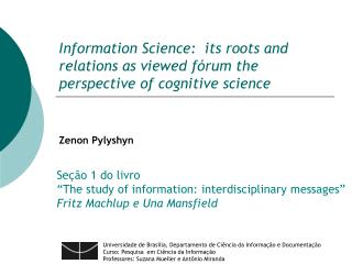 Information Science:  its roots and relations as viewed f rum the perspective of cognitive science