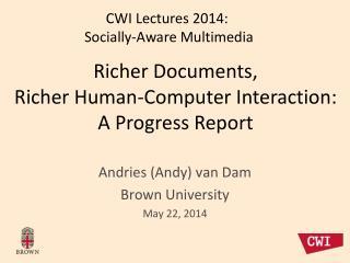Andries (Andy)  van Dam Brown  University May 22, 2014