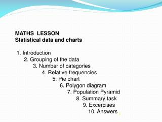 MATHS  LESSON Statistical data and charts  1. Introduction       2. Grouping of the data