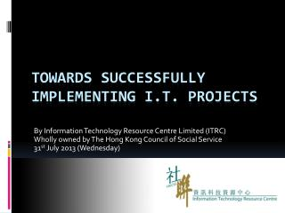 Towards Successfully Implementing I.T. Projects