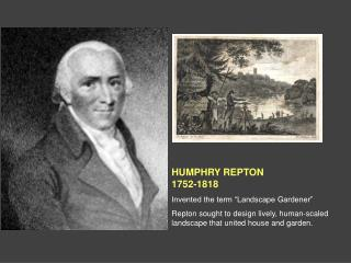 "HUMPHRY REPTON 1752-1818 Invented the term ""Landscape Gardener"""