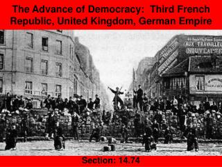 The Advance of Democracy:  Third French Republic, United Kingdom, German Empire