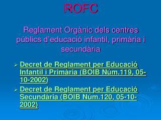 ROFC  Reglament Org nic dels centres p blics d educaci  infantil, prim ria i secund ria