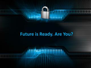 Future is Ready. Are You?