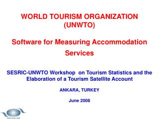 WORLD TOURISM ORGANIZATION (UNWTO) Software for Measuring Accommodation Services