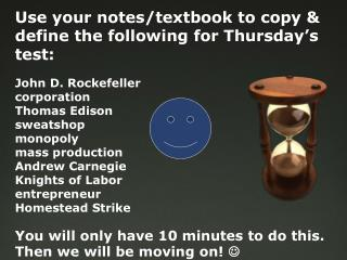 Use your notes/textbook to copy & define the following for Thursday ' s test:  John D. Rockefeller