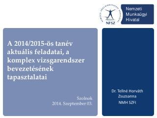 A 2014/2015-ös tanév aktuális feladatai, a komplex vizsgarendszer bevezetésének tapasztalatai