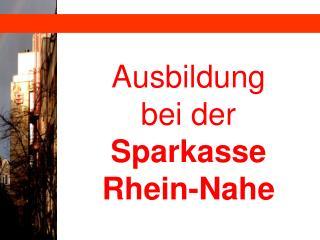 Ausbildung  bei der  Sparkasse Rhein-Nahe