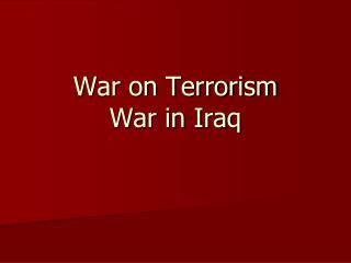 War on Terrorism  War in Iraq