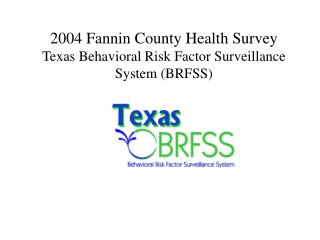 2004 Fannin County Health Survey  Texas Behavioral Risk Factor Surveillance System (BRFSS)