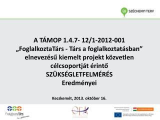 """A TÁMOP 1.4.7- 12/1-2012-001 """"FoglalkoztaTárs - Társ a foglalkoztatásban"""""""