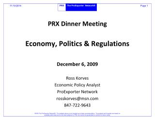 PRX Dinner Meeting Economy, Politics & Regulations December 6, 2009 Ross Korves