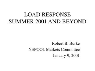 LOAD RESPONSE  SUMMER 2001 AND BEYOND