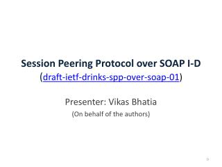 Session Peering Protocol over SOAP I-D ( draft -ietf-drinks- spp- over- soap-01 )