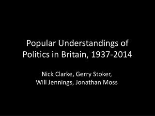 Popular Understandings of Politics in Britain, 1937-2014