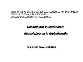 Guadalajara V Centenario: Guadalajara en la Globalizaci�n