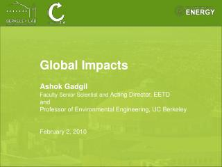 Global Impacts Ashok Gadgil Faculty Senior Scientist and  Acting Director, EETD  and