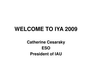 WELCOME TO IYA 2009