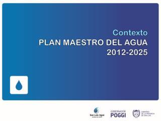 Contexto PLAN  MAESTRO DEL AGUA 2012-2025