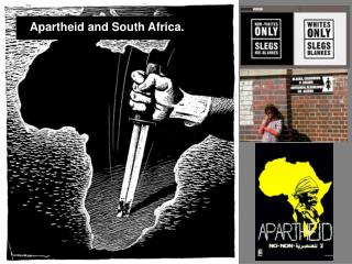 Apartheid and South Africa.