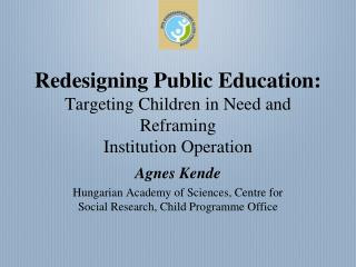 Redesigning Public Education:  Targeting Children in Need and Reframing Institution Operation