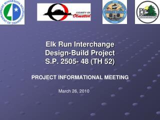 Elk Run Interchange  Design-Build Project S.P. 2505- 48 (TH 52) PROJECT INFORMATIONAL MEETING